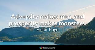 Prosperity Quotes Cool Adversity Makes Men And Prosperity Makes Monsters Victor Hugo