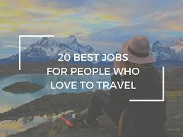 best ideas about travel jobs travel ideas the 20 best jobs for people who love to travel world of wanderlust com