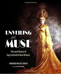 Unveiling the Muse: The Lost History of Gay Carnival in New Orleans: Smith,  Howard Philips, Schindler, Henri: 9781496814012: Amazon.com: Books