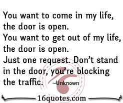 you want to e in my life the door is open you want to