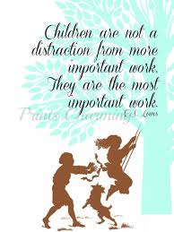 Distraction Quotes Gorgeous Children Are Not A Distraction From More Important Work They Are