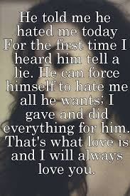 I Will Always Love You Quotes For Him Impressive He Told Me He Hated Me Today For The First Time I Heard Him Tell A