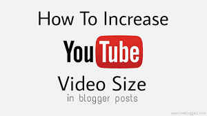youtube video image size how to increase video size in blogger posts howbloggerz