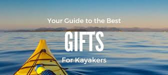 gifts for kayakers the ultimate guide