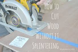 how to cut wood without it splintering