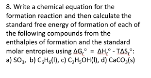 write a chemical equation for the formation reaction and then calculate the standard free
