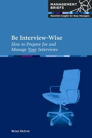 Be Interview Wise How To Prepare For And Manage Your