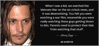 Quotes About Vietnam War Extraordinary Johnny Depp Quote When I Was A Kid We Watched The Vietnam War