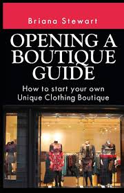 Design Your Own Boutique Opening A Boutique Guide How To Start Your Own Unique