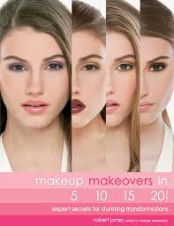 makeup makeovers in 5 10 15 and 20 minutes expert secrets for stunning transformations robert jones 0884472429183 amazon books
