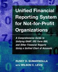 Unified Financial Reporting System For Not For Profit Organizations A Comprehensive Guide To Unifying Gaap Irs Form 990 And Other Financial Reports