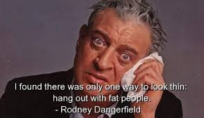 40 Funny Rodney Dangerfield Quotes Dose Of Funny Gorgeous Rodney Dangerfield Quotes