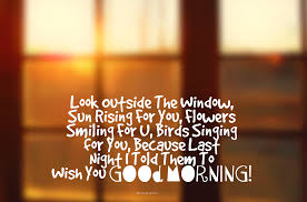 Window Quotes Look Outside The Window Sun Rising For You Flowers Smiling For U 99