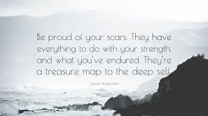 clarissa pinkola est eacute s quote be proud of your scars they have clarissa pinkola esteacutes quote be proud of your scars they have everything to