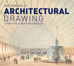 architectural drawings. Masterworks Of Architectural Drawings From The ALBERTINA Museum R