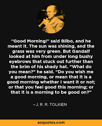 "Good Morning Hobbit Quote Best Of J R R Tolkien Quote Good Morning"" Said Bilbo And He Meant It"