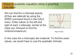 39 solve a quadratic equation using a graphing calculator we can find the x intercept