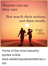 Beautiful Words Of Wisdom Quotes Best of Anyone Can Sa They Care But Watch Their Actions Not Their Words