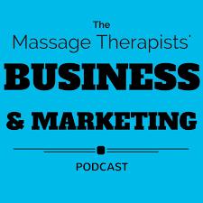 The Massage Therapists' Business & Marketing Podcast
