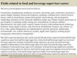 17 fields related to food and beverage supervisor career the above job description food and beverage supervisor job description