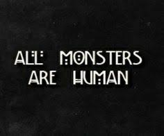 Ahs Quotes Beauteous All Monsters Are Human Quotes And Sayings Pinterest Monsters