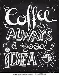 Coffee is always a good idea lettering. Coffee quotes. Hand written design.  Chalkboard
