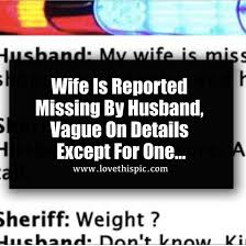 Wife Is Reported Missing By Husband Vague On Details Except For One Beauteous Missing My Wife