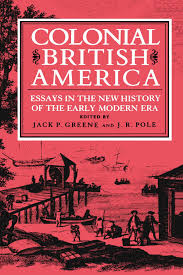 colonial british america essays in the new history of the early colonial british america essays in the new history of the early modern era jack p greene j r pole 9780801830556 com books