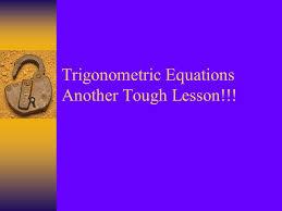 1 trigonometric equations another tough lesson