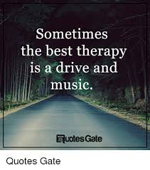 Best Music Quotes Beauteous Sometimes The Best Therapy Is A Drive And Music Quotes Gate Quotes
