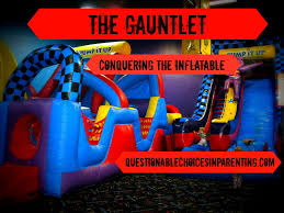 the gauntlet conquering the inflatable revisted at the next few parties i kept a close eye on him and put up a mom sized roadblock in front of the gauntlet this plan worked until i had to wrangle