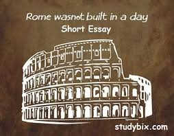 rome was not built in a day short essay studybix rome was not built in a day short essay