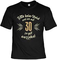 Lustige Sprüche Fun Tshirt Bitte Kein Neid Weil Ich Mit 30 So Gut