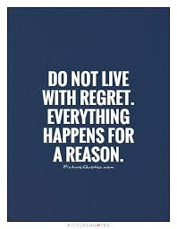 Everything Happens For A Reason Quotes Inspiration Do Not Live With Regret Everything Happens For A Reason Picture