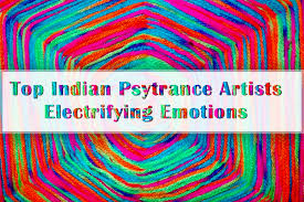 Progressive Psytrance Charts Top 27 Indian Psychedelic Trance Artists Electrifying Emotions