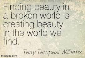 Finding Beauty Quotes Best of Finding Beauty In A Broken World Is Creating Beauty In The World We