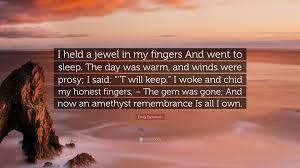 Emily Dickinson Quote I Held A Jewel In My Fingers And Went To