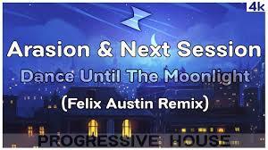 Arasion & Next Session - Dance Until The Moonlight (Felix Austin Remix) -  YouTube