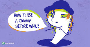 When Do I Use A Comma Comma Before While Grammarly