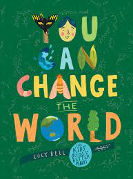 You Can Change the World: The Kids' Guide to a Better Planet: Amazon.de:  Bell, Lucy: Fremdsprachige Bücher