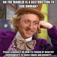 Oh the mawlid is a destruction to our ummah? please elaborate on ... via Relatably.com