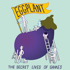 Eggplant: The Secret Lives of Games