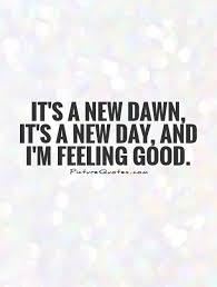 New Day Quotes Custom It's A New Dawn It's A New Day And I'm Feeling Good Nina Simone
