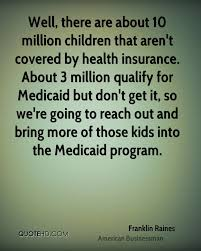 well there are about 10 million children that aren t covered by health insurance