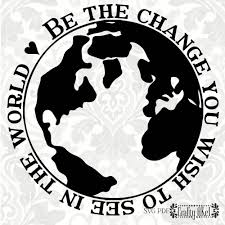 Be The Change You Wish To See In The World Svg Pdf Digital File
