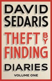 theft by finding by david sedaris shiny new books i ve six of david sedaris s humorous collections of personal essays a college friend first recommended him to me in 2011 and i started when you