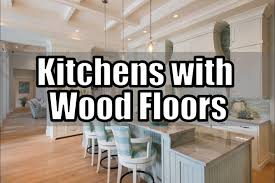 Wood Floors In Kitchens Kitchens With Wood Floors Beautiful Pictures Youtube