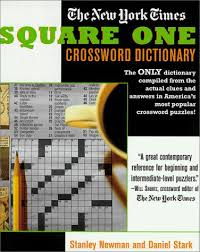 the new york times square one crossword dictionary the only dictionary piled from the actual