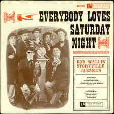Bob Wallis' Storyville Jazzmen – Everybody Loves Saturday Night ...