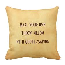 Pillow Quotes Custom Make Your Own Pillow With Quote Or Saying Zazzle